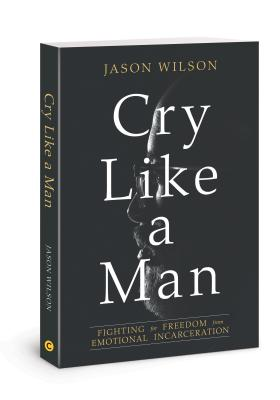Image for Cry Like a Man: Fighting for Freedom from Emotional Incarceration