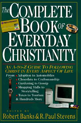 Image for The Complete Book of Everyday Christianity: An A-To-Z Guide to Following Christ in Every Aspect of Life