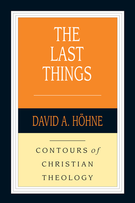 Image for The Last Things (Contours of Christian Theology)