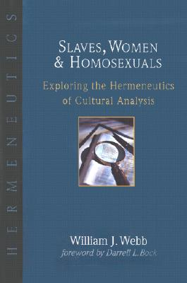 Image for Slaves, Women & Homosexuals: Exploring the Hermeneutics of Cultural Analysis