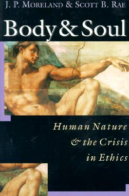 Image for Body & Soul: Human Nature & the Crisis in Ethics