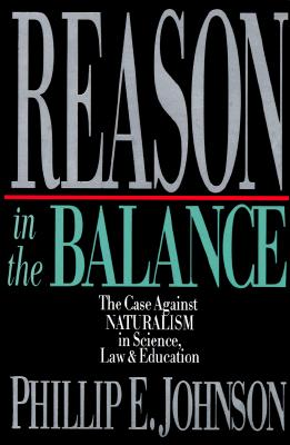Image for Reason in the Balance: The Case Against Naturalism in Science, Law, and Education