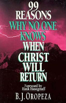Image for 99 Reasons Why No One Knows When Christ Will Return