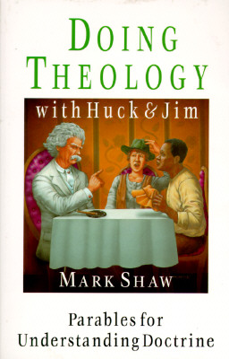 Image for Doing Theology With Huck and Jim: Parables for Understanding Doctrine