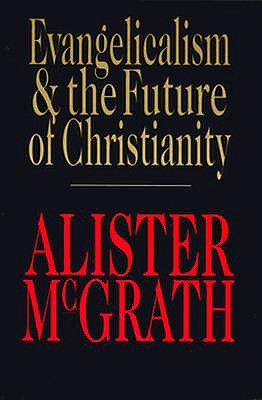 Evangelicalism & the Future of Christianity, ALISTER MCGRATH