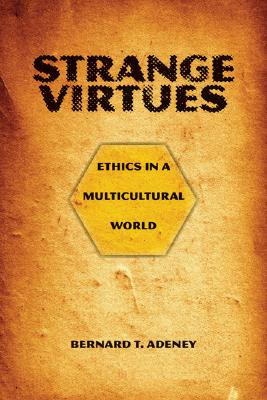 Image for Strange Virtues: Ethics in a Multicultural World