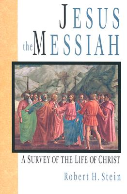 Jesus the Messiah: A Survey of the Life of Christ, Stein, Robert H.