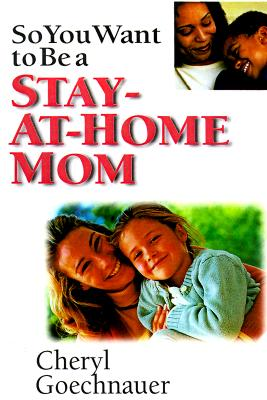 Image for So You Want to Be a Stay-at-Home Mom