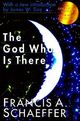 God Who Is There, FRANCIS A. SCHAFFER, JAMES W. SIRE