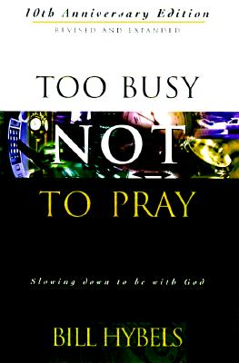 Image for Too Busy Not to Pray: Slowing Down to Be With God : Including Questions for Reflection and Discussion
