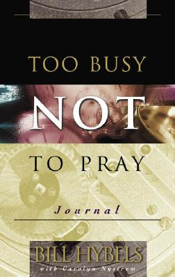 Too Busy Not to Pray Journal (Saltshaker Books Saltshaker Books), Bill Hybels; Carolyn Nystrom