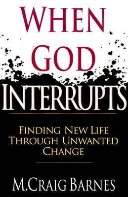 Image for When God Interrupts: Finding New Life Through Unwanted Change