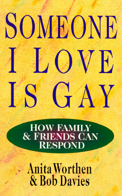 Someone I Love Is Gay : How Family & Friends Can Respond, ANITA WORTHEN, BOB DAVIES