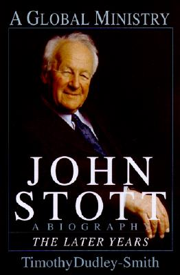 Image for John Stott: A Global Ministry : A Biography of the Later Years