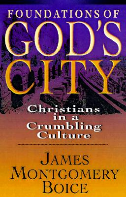 Foundations of God's City: Christians in a Crumbling Culture, Boice, James Montgomery