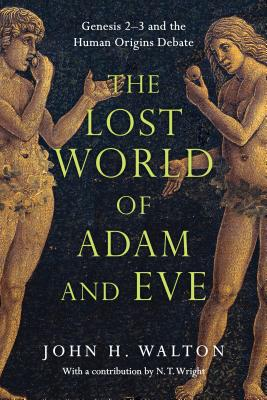 Image for The Lost World of Adam and Eve: Genesis 2-3 and the Human Origins Debate