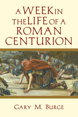 Image for A Week in the Life of a Roman Centurion a Week in the Life of a Roman Centurion