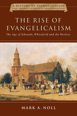 Image for The Rise of Evangelicalism: The Age of Edwards, Whitefield and the Wesleys (History of Evangelicalism)