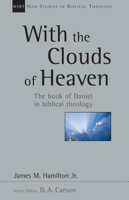 Image for With the Clouds of Heaven: The book of Daniel in Biblical Theology (New Studies in Biblical Theology)