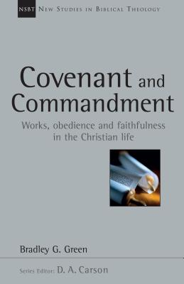 Image for Covenant and Commandment: Works, Obedience and Faithfulness in the Christian Life (New Studies in Biblical Theology)