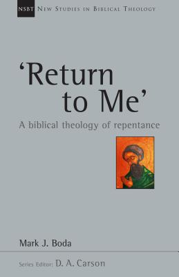 Image for Return To Me: A Biblical Theology of Repentance (New Studies in Biblical Theology)