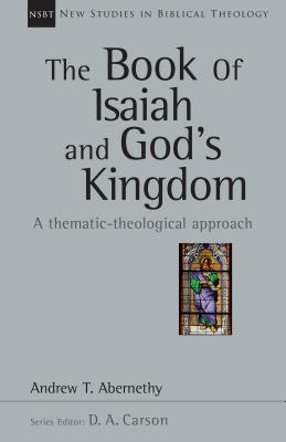 Image for The Book of Isaiah and God's Kingdom: A Thematic-Theological Approach (New Studies in Biblical Theology)