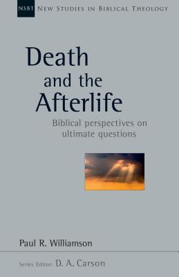 Image for Death and the Afterlife: Biblical Perspectives on Ultimate Questions (New Studies in Biblical Theology)