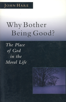 Image for Why Bother Being Good?: The Place of God in the Moral Life (Christian Classics Bible Studies)