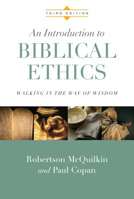 Image for An Introduction to Biblical Ethics: Walking in the Way of Wisdom