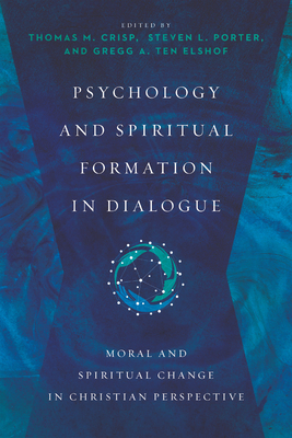 Image for Psychology and Spiritual Formation in Dialogue: Moral and Spiritual Change in Christian Perspective (Christian Association for Psychological Studies Books)