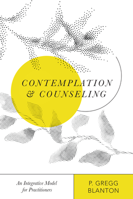 Image for Contemplation and Counseling: An Integrative Model for Practitioners (Christian Association for Psychological Studies Books)