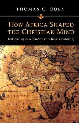 Image for How Africa Shaped the Christian Mind: Rediscovering the African Seedbed of Western Christianity (Early African Christianity Set)