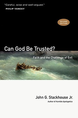Can God Be Trusted?: Faith and the Challenge of Evil, Jr. John G. Stackhouse