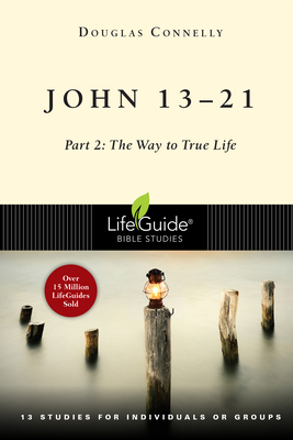 Image for John 13-21: Part 2: The Way to True Life (Lifeguide Bible Studies)