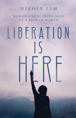Image for Liberation Is Here: Women Uncovering Hope in a Broken World