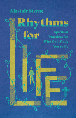 Image for Rhythms for Life: Spiritual Practices for Who God Made You to Be