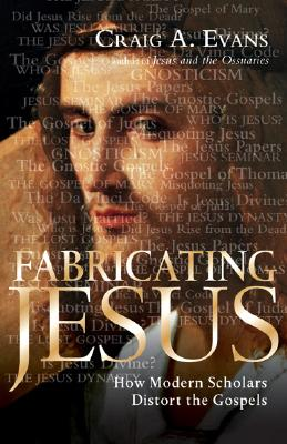 Image for Fabricating Jesus: How Modern Scholars Distort the Gospels