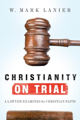 Image for Christianity on Trial: A Lawyer Examines the Christian Faith