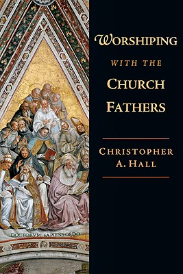 Worshiping With the Church Fathers, CHRISTOPHER A. HALL