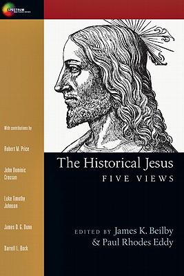 The Historical Jesus: Five Views, James Beilby, ed.