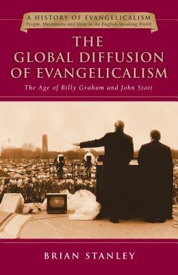 Image for The Global Diffusion of Evangelicalism: The Age of Billy Graham and John Stott (History of Evangelicalism)