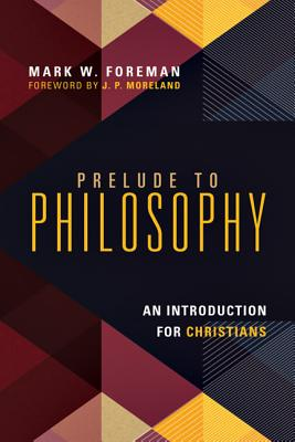 Image for Prelude to Philosophy: An Introduction for Christians