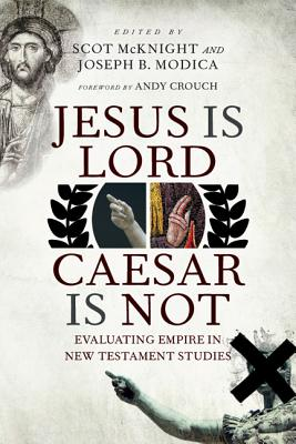 Jesus Is Lord, Caesar Is Not: Evaluating Empire in New Testament Studies, Scot McKnight