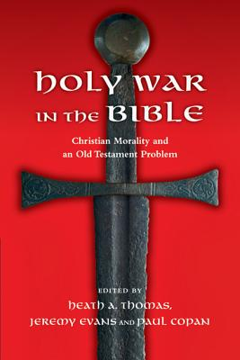Holy War in the Bible: Christian Morality and an Old Testament Problem, Heath Thomas, ed.
