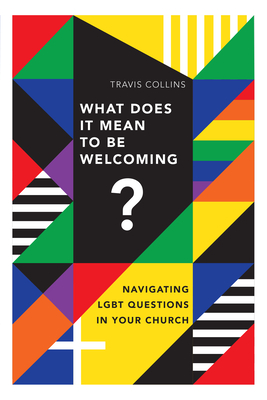 Image for What Does It Mean to Be Welcoming?: Navigating LGBT Questions in Your Church