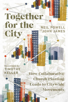 Image for Together for the City: How Collaborative Church Planting Leads to Citywide Movements