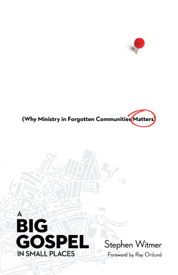 Image for A Big Gospel in Small Places: Why Ministry in Forgotten Communities Matters