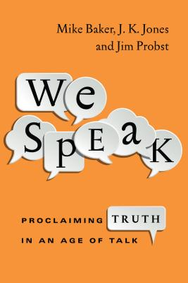 Image for We Speak: Proclaiming Truth in an Age of Talk