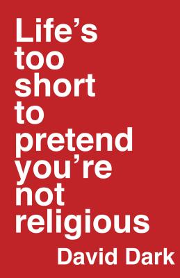 Image for ***Life's Too Short to Pretend You're Not Religious