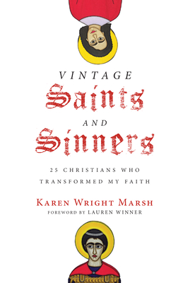 Image for Vintage Saints and Sinners: 25 Christians Who Transformed My Faith
